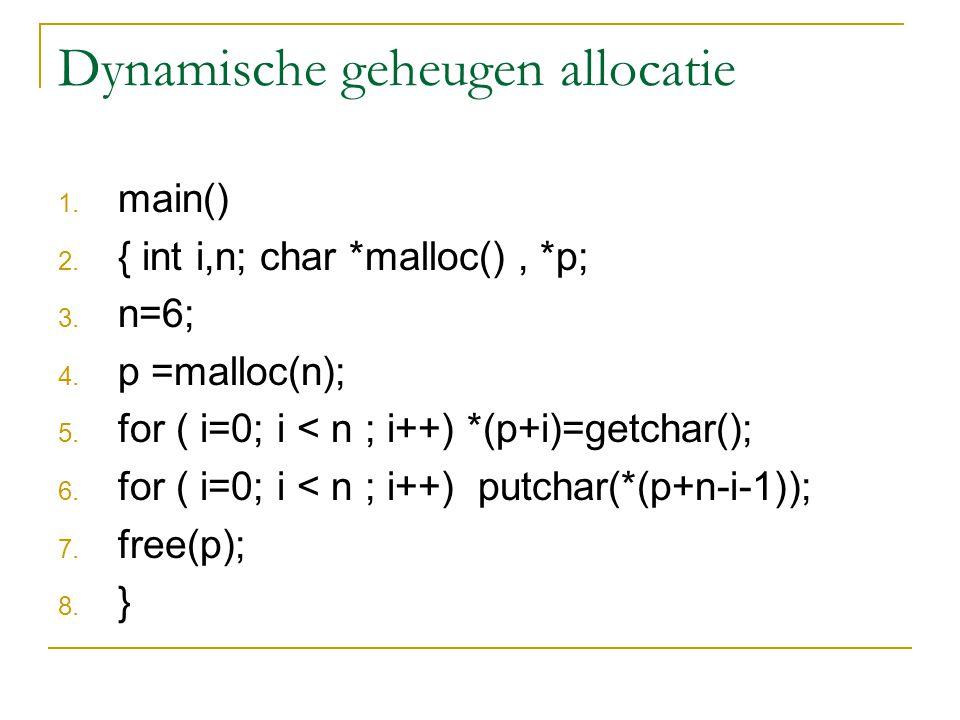 Dynamische geheugen allocatie 1. main() 2. { int i,n; char *malloc(), *p; 3.