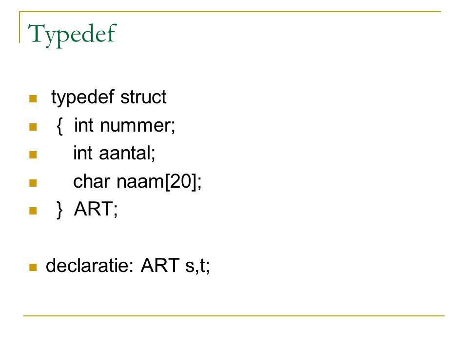 Typedef typedef struct { int nummer; int aantal; char naam[20]; } ART; declaratie: ART s,t;