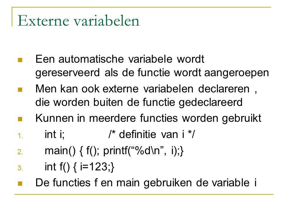 Externe variabelen Een automatische variabele wordt gereserveerd als de functie wordt aangeroepen Men kan ook externe variabelen declareren, die worden buiten de functie gedeclareerd Kunnen in meerdere functies worden gebruikt 1.