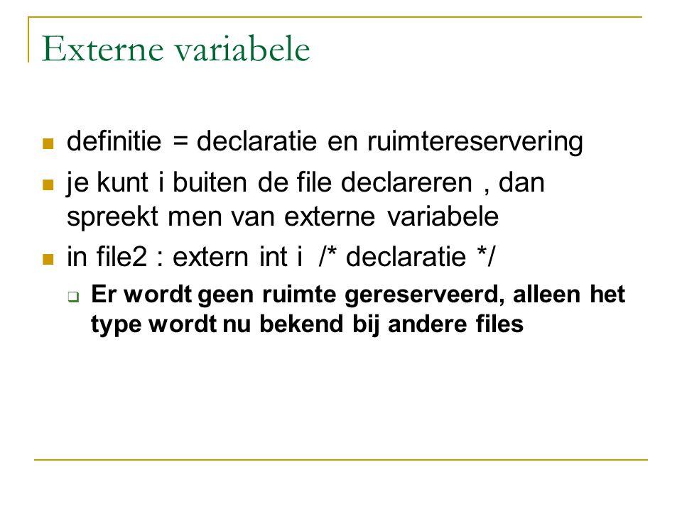 Externe variabele definitie = declaratie en ruimtereservering je kunt i buiten de file declareren, dan spreekt men van externe variabele in file2 : extern int i /* declaratie */  Er wordt geen ruimte gereserveerd, alleen het type wordt nu bekend bij andere files