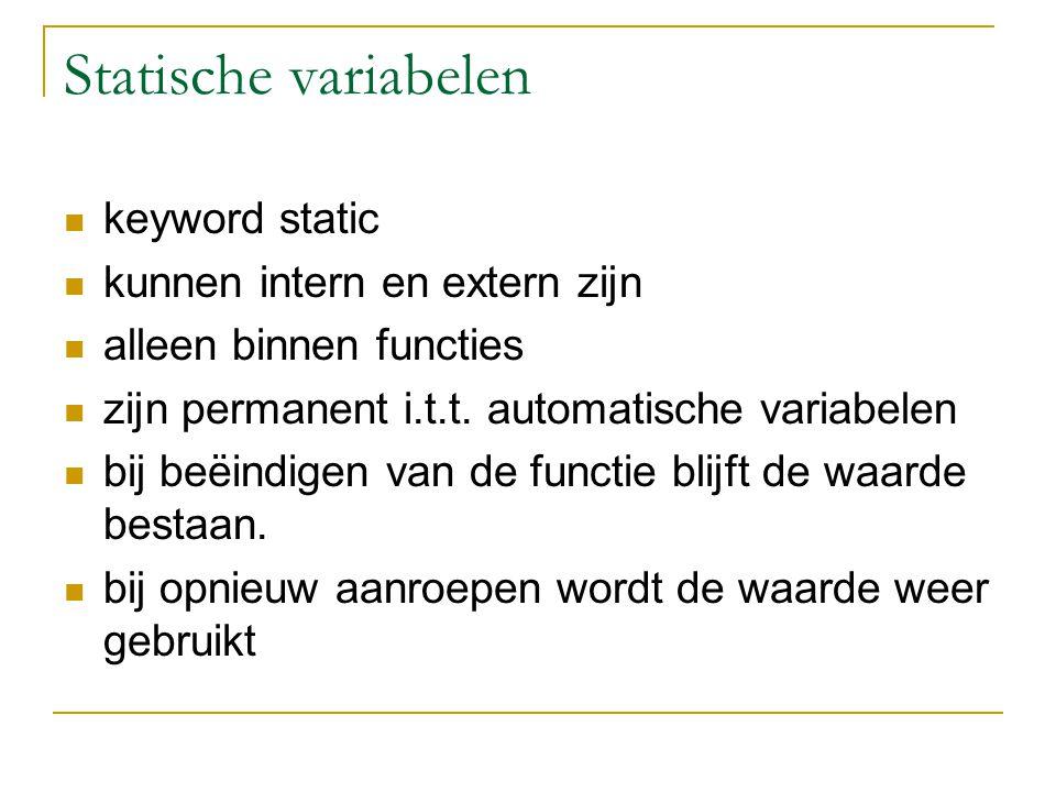 Statische variabelen keyword static kunnen intern en extern zijn alleen binnen functies zijn permanent i.t.t.
