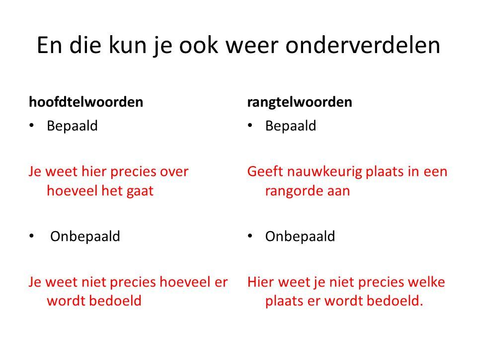 Bepaald Hoofdtelwoord Je weet exact om hoeveel het gaat.