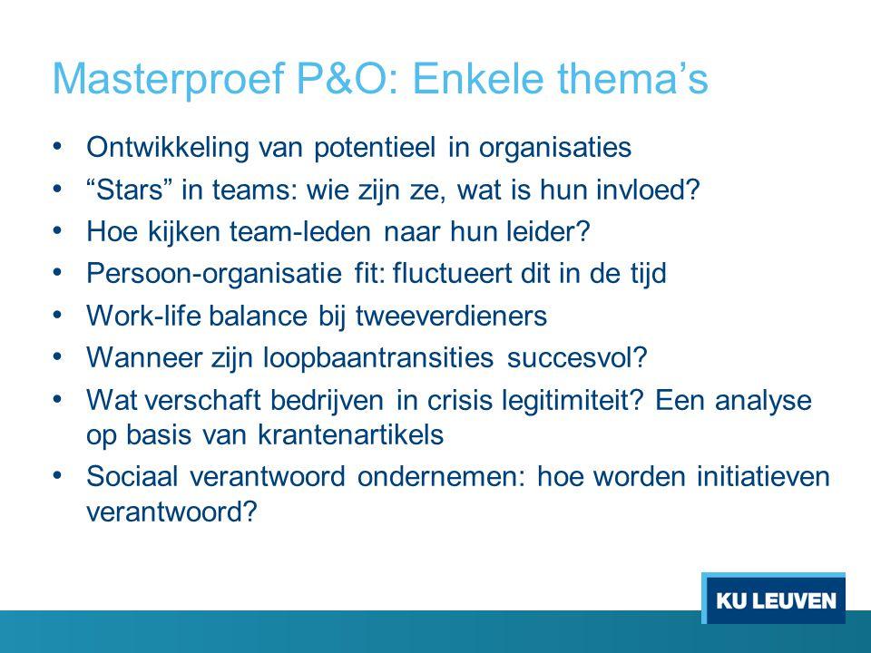Masterproef P&O: Enkele thema's Ontwikkeling van potentieel in organisaties Stars in teams: wie zijn ze, wat is hun invloed.