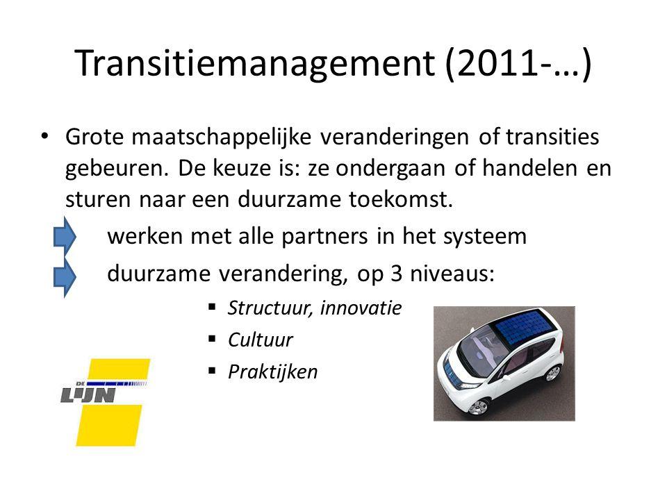Transitiemanagement (2011-…) Grote maatschappelijke veranderingen of transities gebeuren.