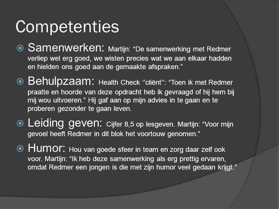 """Competenties  Samenwerken: Martijn: """"De samenwerking met Redmer verliep wel erg goed, we wisten precies wat we aan elkaar hadden en hielden ons goed"""