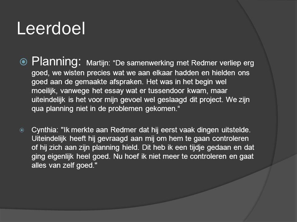 """Leerdoel  Planning: Martijn: """"De samenwerking met Redmer verliep erg goed, we wisten precies wat we aan elkaar hadden en hielden ons goed aan de gema"""