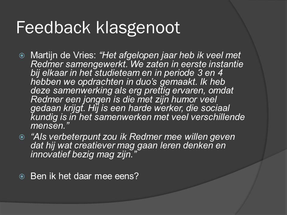 """Feedback klasgenoot  Martijn de Vries: """"Het afgelopen jaar heb ik veel met Redmer samengewerkt. We zaten in eerste instantie bij elkaar in het studie"""