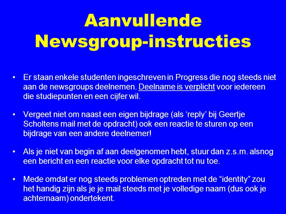 Aanvullende Newsgroup-instructies Er staan enkele studenten ingeschreven in Progress die nog steeds niet aan de newsgroups deelnemen. Deelname is verp
