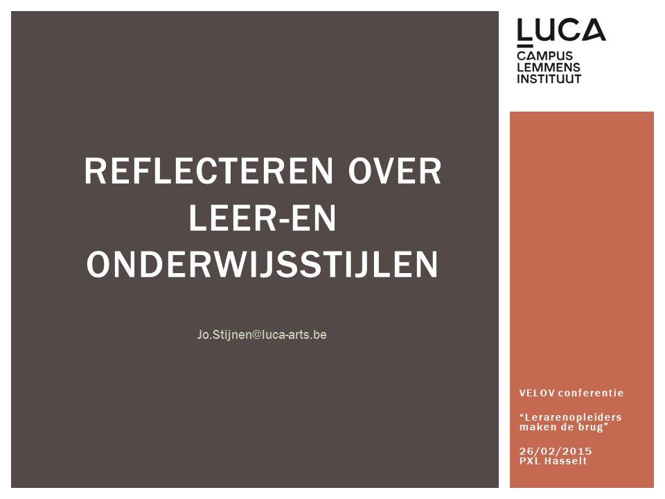 """VELOV conferentie """"Lerarenopleiders maken de brug"""" 26/02/2015 PXL Hasselt REFLECTEREN OVER LEER-EN ONDERWIJSSTIJLEN Jo.Stijnen@luca-arts.be"""