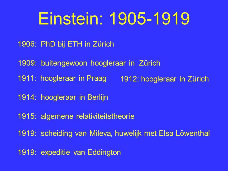 Einstein: 1905-1919 1909: buitengewoon hoogleraar in Zürich 1906: PhD bij ETH in Zürich 1911: hoogleraar in Praag 1912: hoogleraar in Zürich 1914: hoo