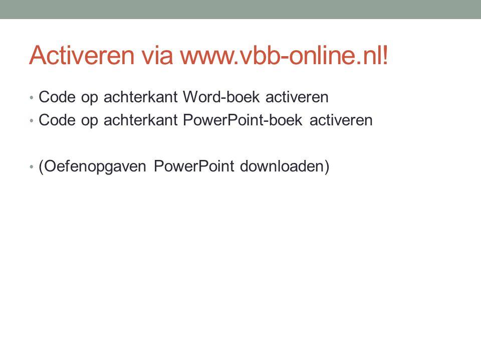 Activeren via www.vbb-online.nl! Code op achterkant Word-boek activeren Code op achterkant PowerPoint-boek activeren (Oefenopgaven PowerPoint download