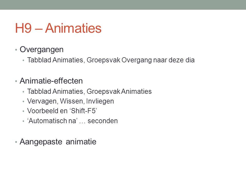 H9 – Animaties Overgangen Tabblad Animaties, Groepsvak Overgang naar deze dia Animatie-effecten Tabblad Animaties, Groepsvak Animaties Vervagen, Wisse