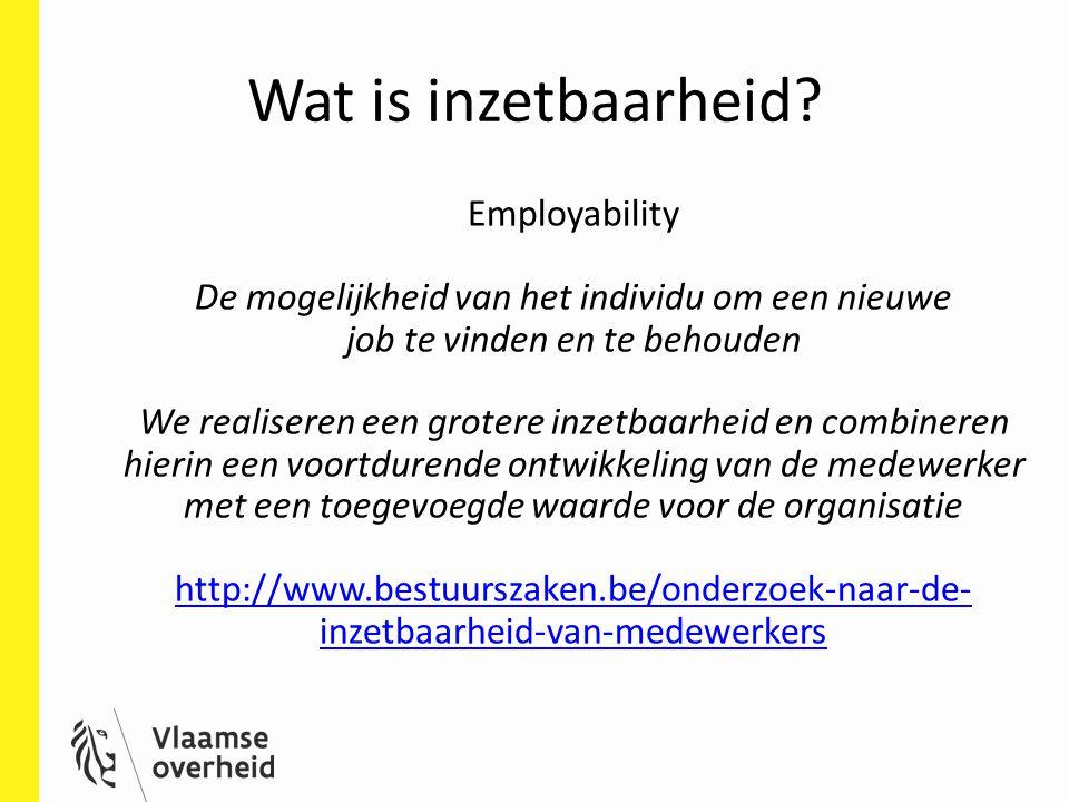 Wat is inzetbaarheid? Employability De mogelijkheid van het individu om een nieuwe job te vinden en te behouden We realiseren een grotere inzetbaarhei