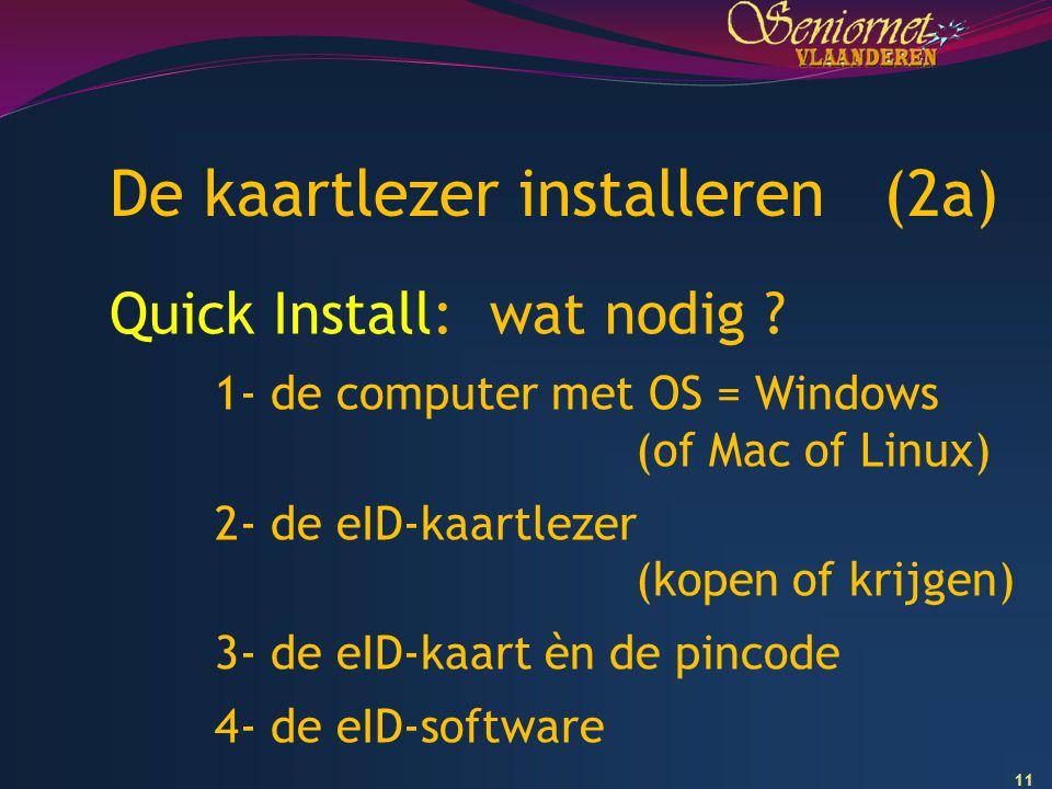 11 De kaartlezer installeren (2a) Quick Install: wat nodig ? 1- de computer met OS = Windows (of Mac of Linux) 2- de eID-kaartlezer (kopen of krijgen)