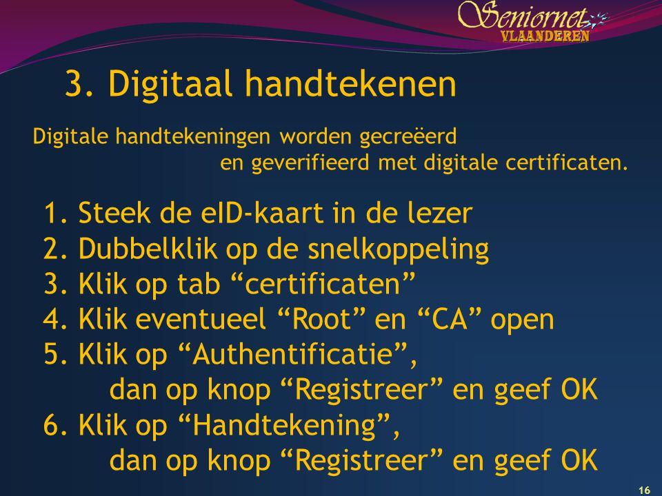 """16 3. Digitaal handtekenen 1. Steek de eID-kaart in de lezer 2. Dubbelklik op de snelkoppeling 3. Klik op tab """"certificaten"""" 4. Klik eventueel """"Root"""""""