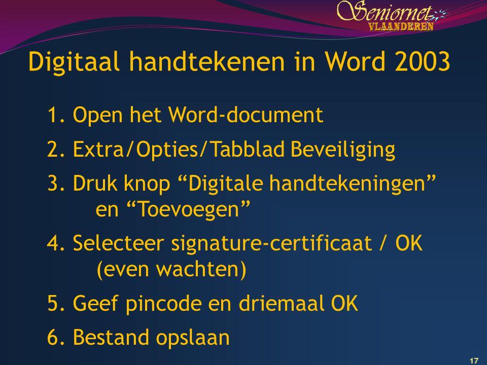 """17 Digitaal handtekenen in Word 2003 1. Open het Word-document 2. Extra/Opties/Tabblad Beveiliging 3. Druk knop """"Digitale handtekeningen"""" en """"Toevoege"""