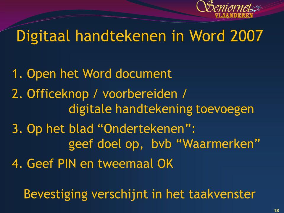 """18 Digitaal handtekenen in Word 2007 1. Open het Word document 2. Officeknop / voorbereiden / digitale handtekening toevoegen 3. Op het blad """"Ondertek"""