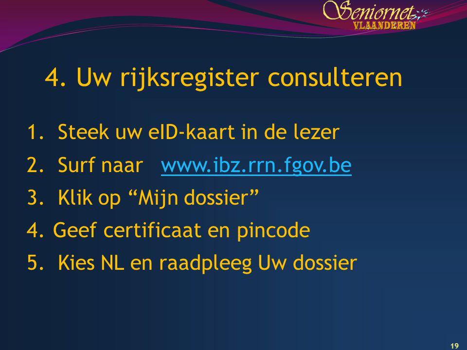 """19 4. Uw rijksregister consulteren 1. Steek uw eID-kaart in de lezer 2. Surf naar www.ibz.rrn.fgov.bewww.ibz.rrn.fgov.be 3. Klik op """"Mijn dossier"""" 4.G"""