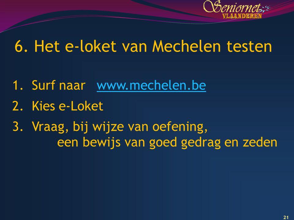 21 6. Het e-loket van Mechelen testen 1. Surf naar www.mechelen.bewww.mechelen.be 2. Kies e-Loket 3. Vraag, bij wijze van oefening, een bewijs van goe
