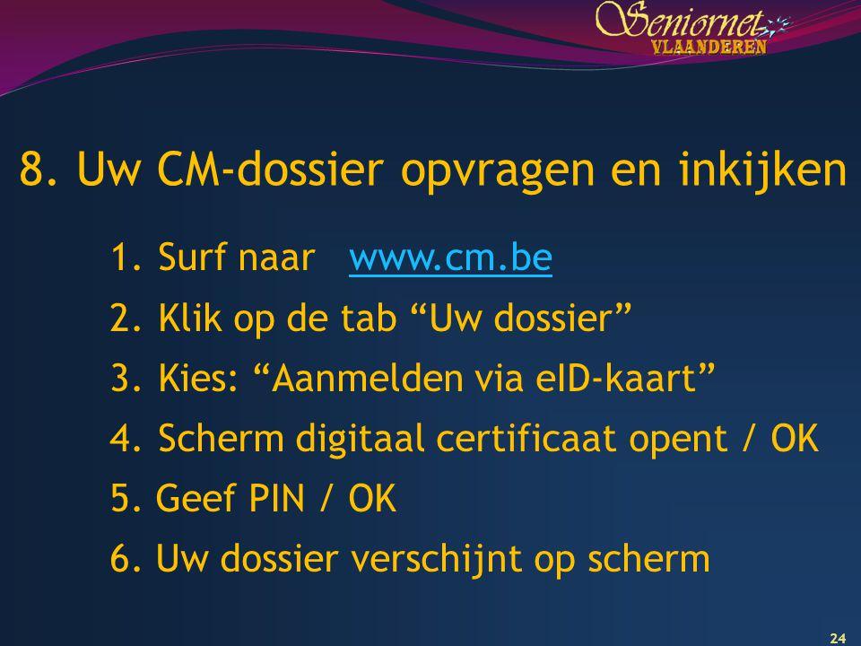 """24 8. Uw CM-dossier opvragen en inkijken 1.Surf naar www.cm.bewww.cm.be 2.Klik op de tab """"Uw dossier"""" 3.Kies: """"Aanmelden via eID-kaart"""" 4.Scherm digit"""