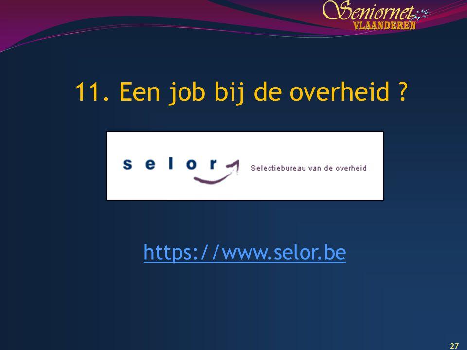 27 11. Een job bij de overheid ? https://www.selor.be