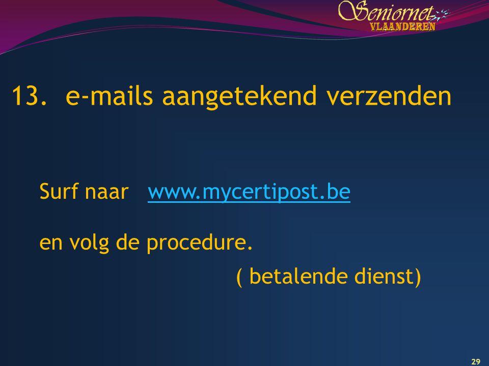 29 13. e-mails aangetekend verzenden Surf naar www.mycertipost.bewww.mycertipost.be en volg de procedure. ( betalende dienst)
