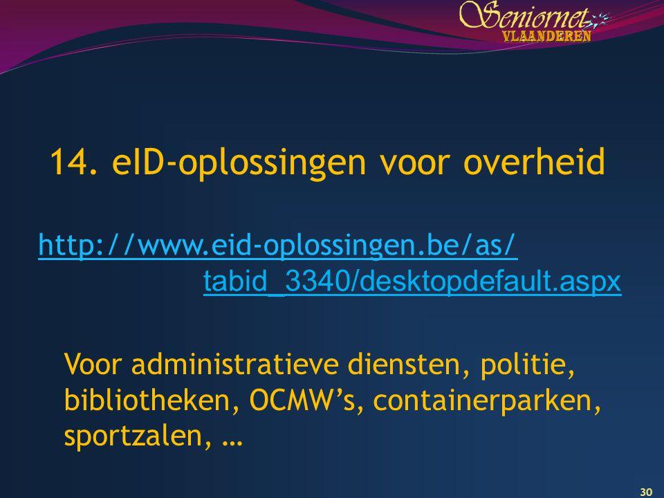 30 14. eID-oplossingen voor overheid http://www.eid-oplossingen.be/as/ tabid_3340/desktopdefault.aspx Voor administratieve diensten, politie, biblioth