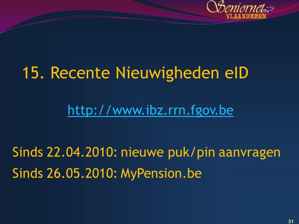 31 15. Recente Nieuwigheden eID http://www.ibz.rrn.fgov.be Sinds 22.04.2010: nieuwe puk/pin aanvragen Sinds 26.05.2010: MyPension.be