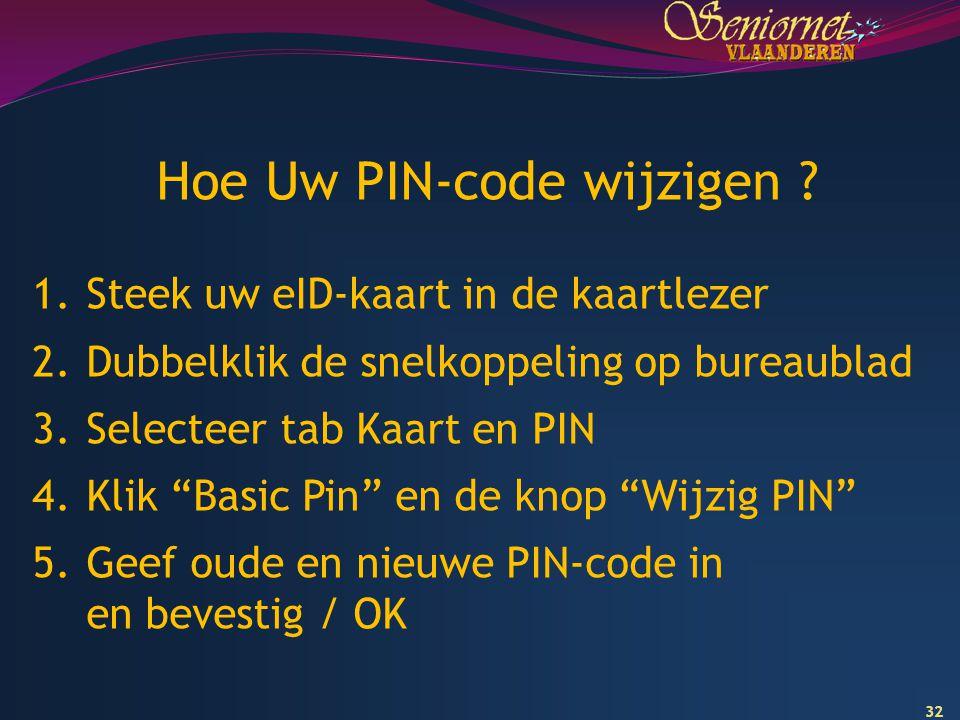"""32 Hoe Uw PIN-code wijzigen ? 1.Steek uw eID-kaart in de kaartlezer 2.Dubbelklik de snelkoppeling op bureaublad 3.Selecteer tab Kaart en PIN 4.Klik """"B"""