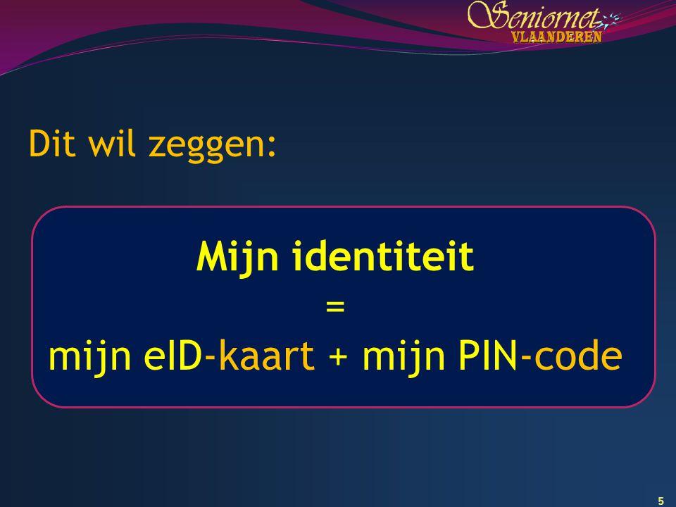 5 Dit wil zeggen: Mijn identiteit = mijn eID-kaart + mijn PIN-code