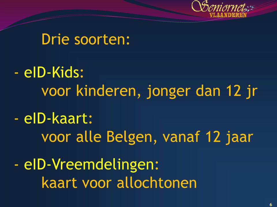 6 Drie soorten: - eID-Kids: voor kinderen, jonger dan 12 jr - eID-kaart: voor alle Belgen, vanaf 12 jaar - eID-Vreemdelingen: kaart voor allochtonen