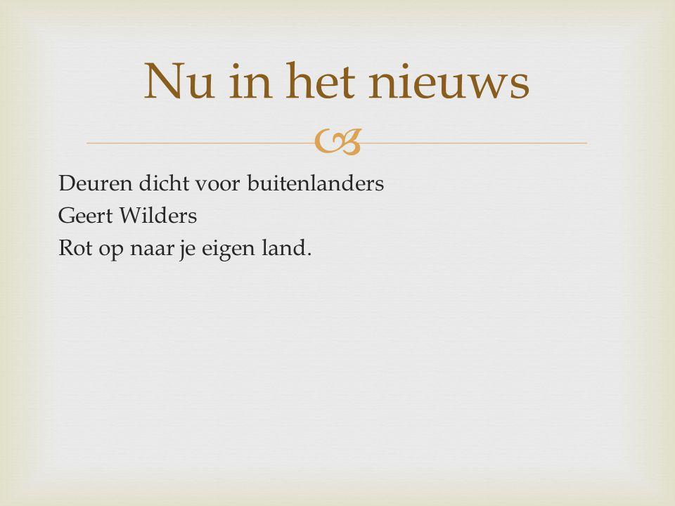  Deuren dicht voor buitenlanders Geert Wilders Rot op naar je eigen land. Nu in het nieuws