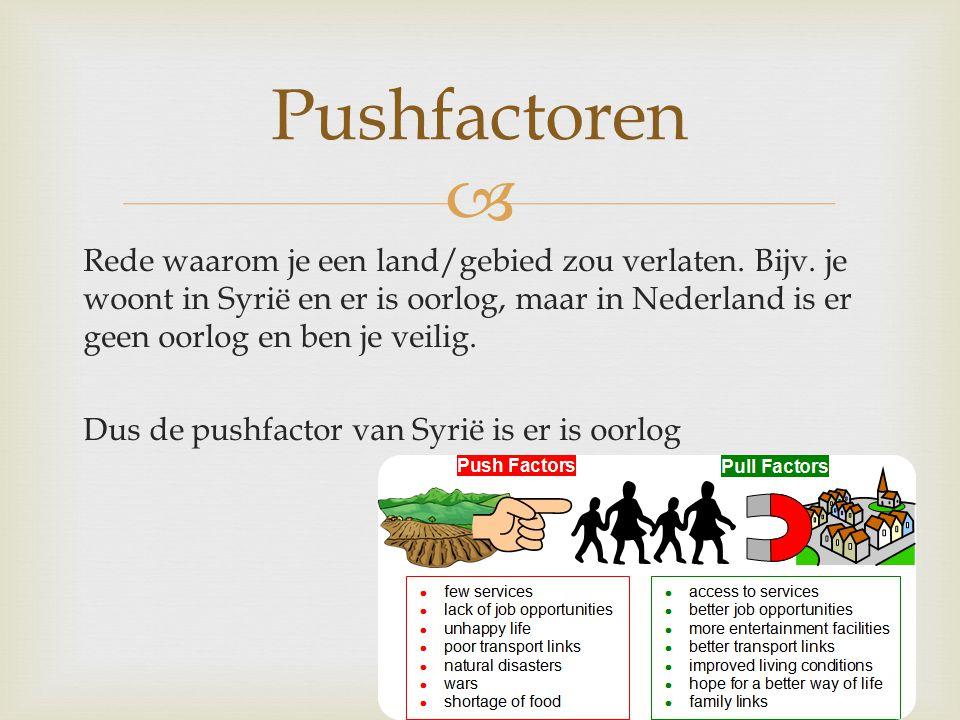  Rede waarom je een land/gebied zou verlaten. Bijv. je woont in Syrië en er is oorlog, maar in Nederland is er geen oorlog en ben je veilig. Dus de p