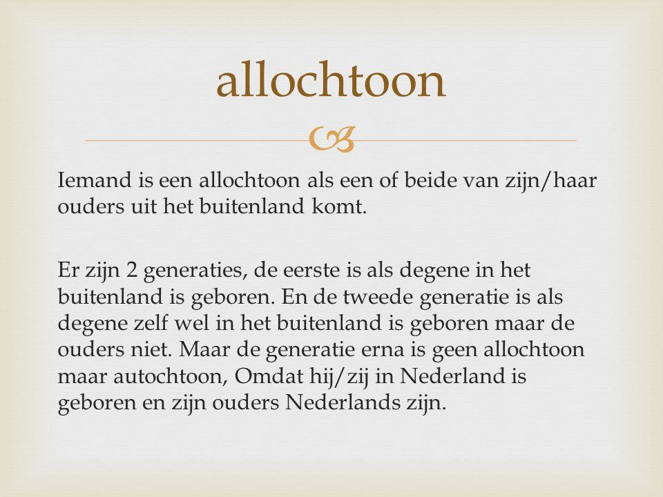  Autochtoon: Iemand die van origine Nederlands is.