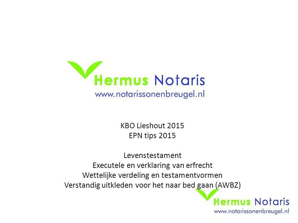 KBO Lieshout 2015 EPN tips 2015 Levenstestament Executele en verklaring van erfrecht Wettelijke verdeling en testamentvormen Verstandig uitkleden voor het naar bed gaan (AWBZ)