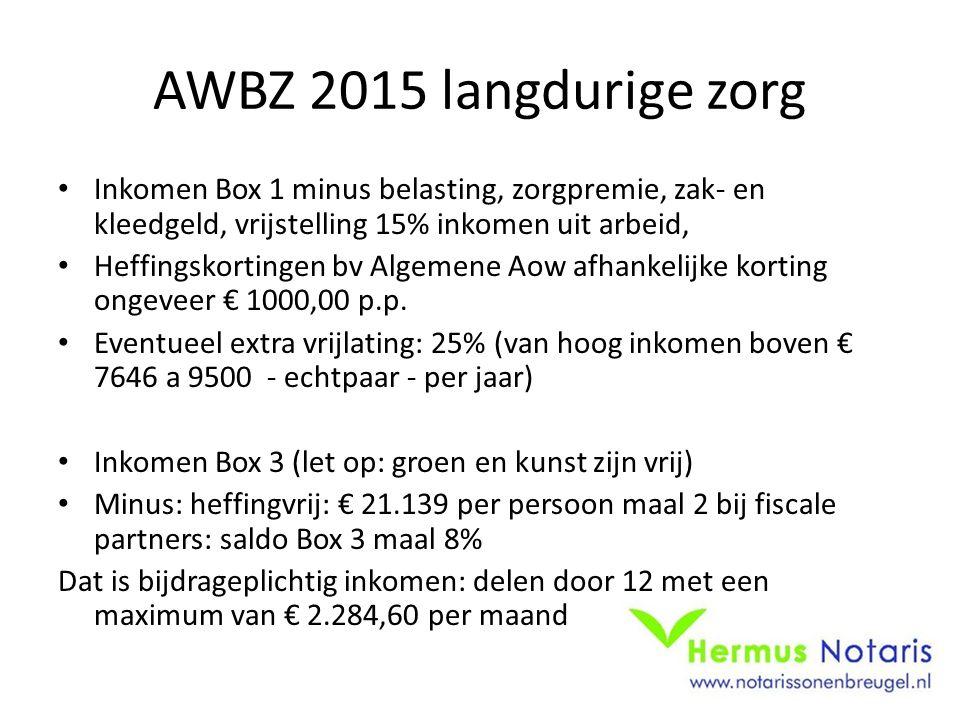 AWBZ 2015 langdurige zorg Inkomen Box 1 minus belasting, zorgpremie, zak- en kleedgeld, vrijstelling 15% inkomen uit arbeid, Heffingskortingen bv Algemene Aow afhankelijke korting ongeveer € 1000,00 p.p.