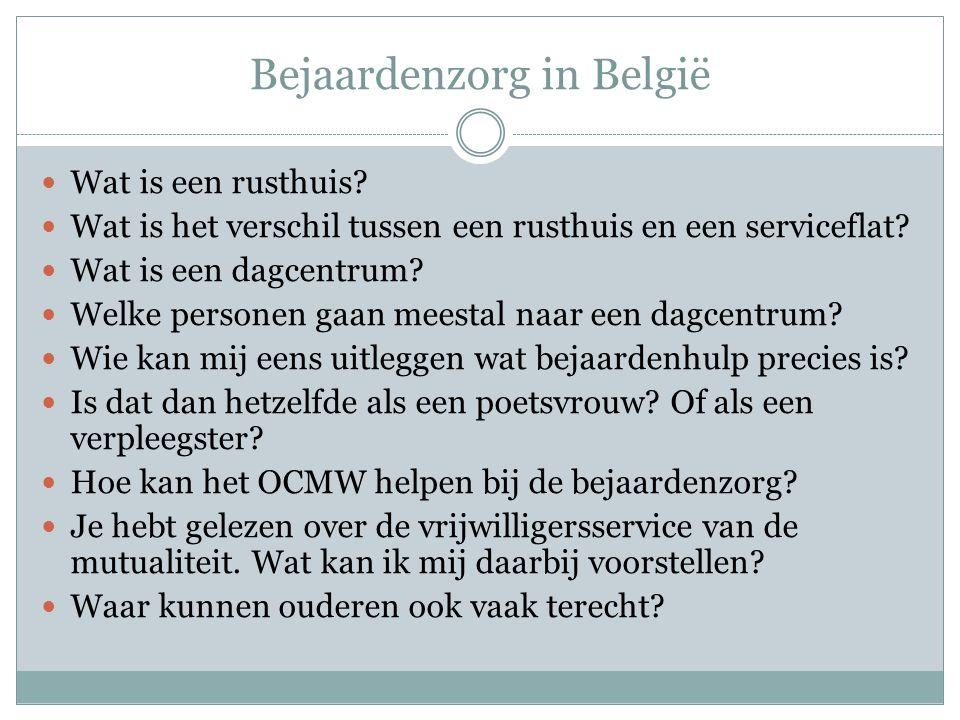 Bejaardenzorg in België Wat is een rusthuis? Wat is het verschil tussen een rusthuis en een serviceflat? Wat is een dagcentrum? Welke personen gaan me