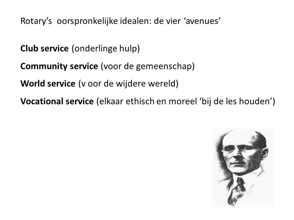Rotary's oorspronkelijke idealen: de vier 'avenues' Club service (onderlinge hulp) Community service (voor de gemeenschap) World service (v oor de wijdere wereld) Vocational service (elkaar ethisch en moreel 'bij de les houden') New Generations service (New Generation ⇛ Next Rotarians) ⇛