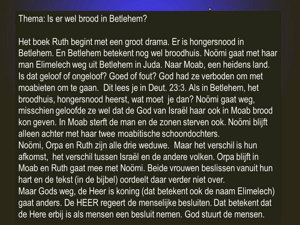 Thema: Is er wel brood in Betlehem? Het boek Ruth begint met een groot drama. Er is hongersnood in Betlehem. En Betlehem betekent nog wel broodhuis. N