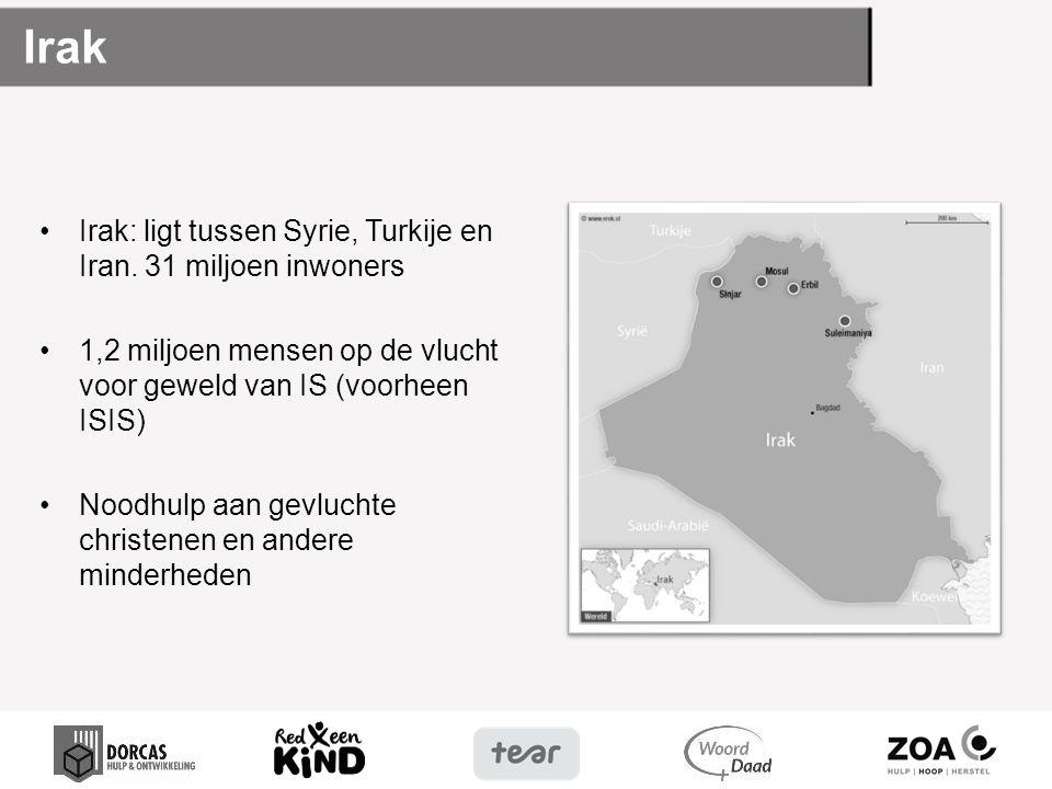 Irak Irak: ligt tussen Syrie, Turkije en Iran. 31 miljoen inwoners 1,2 miljoen mensen op de vlucht voor geweld van IS (voorheen ISIS) Noodhulp aan gev