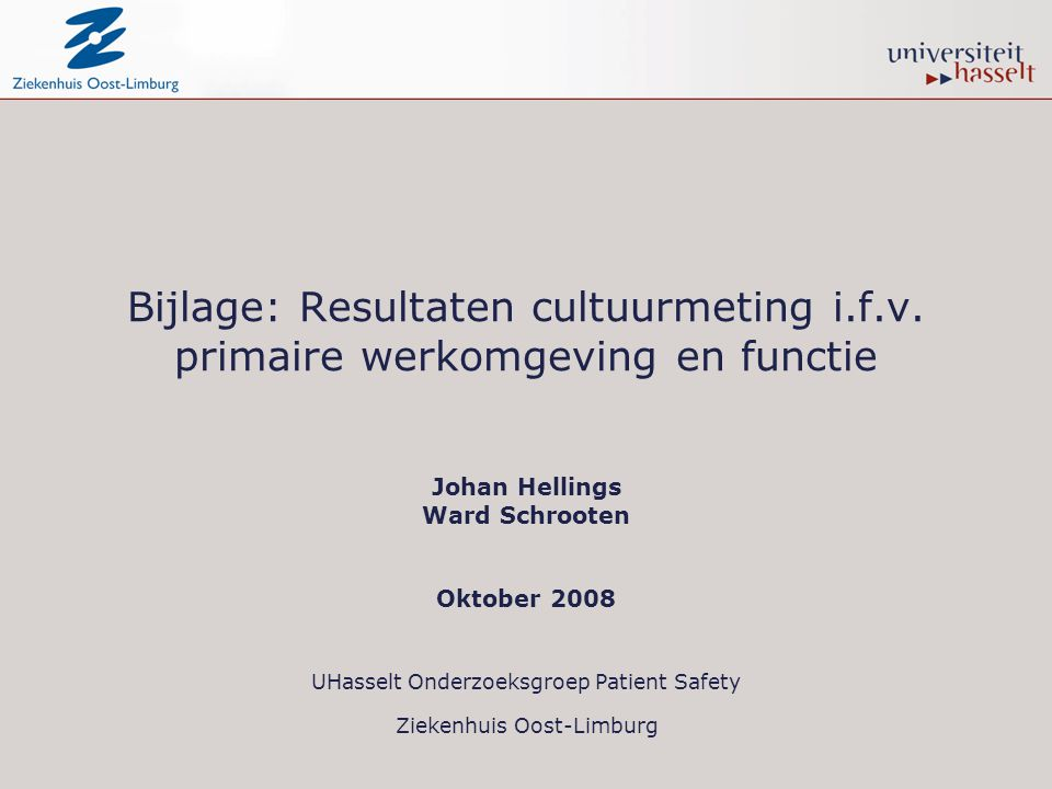 Bijlage: Resultaten cultuurmeting i.f.v. primaire werkomgeving en functie Johan Hellings Ward Schrooten Oktober 2008 UHasselt Onderzoeksgroep Patient