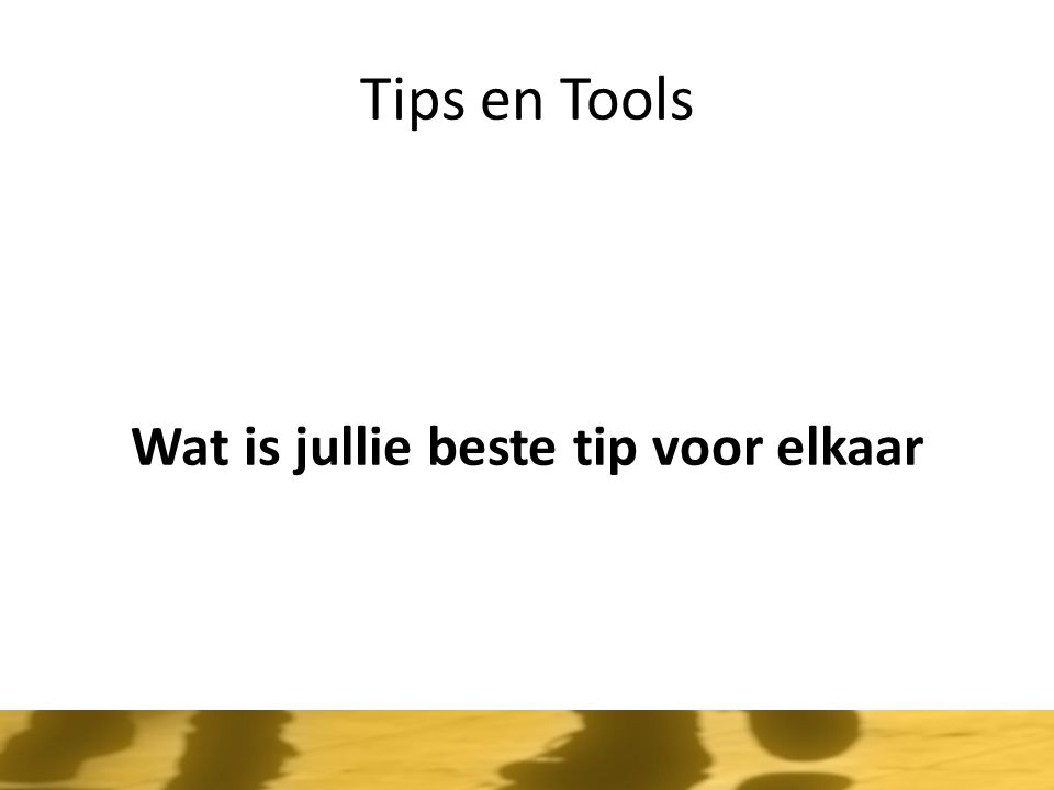 Tips en Tools Wat is jullie beste tip voor elkaar