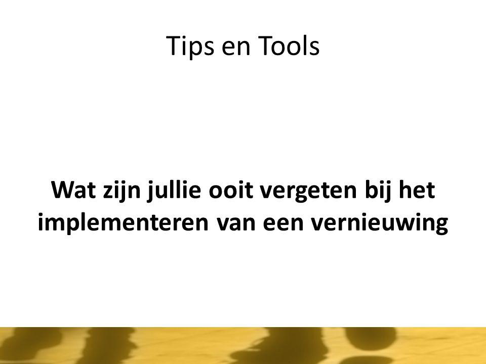 Tips en Tools Wat zijn jullie ooit vergeten bij het implementeren van een vernieuwing