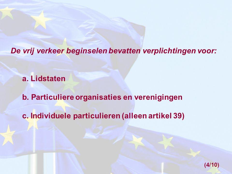 De vrij verkeer beginselen bevatten verplichtingen voor: a. Lidstaten b. Particuliere organisaties en verenigingen c. Individuele particulieren (allee
