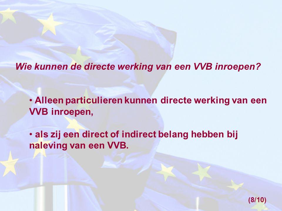 Alleen particulieren kunnen directe werking van een VVB inroepen: Lidstaat A kan niet de directe werking van een VVB inroepen: Als in lidstaat A, particuliere organisaties of individuele particulieren een VVB schenden, kan lidstaat A aan deze schendingen zelf een eind maken.