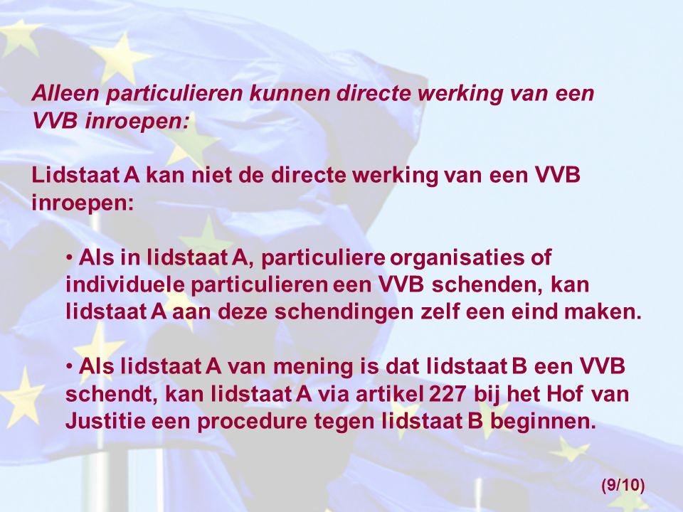 Alleen particulieren kunnen directe werking van een VVB inroepen: Lidstaat A kan niet de directe werking van een VVB inroepen: Als in lidstaat A, part