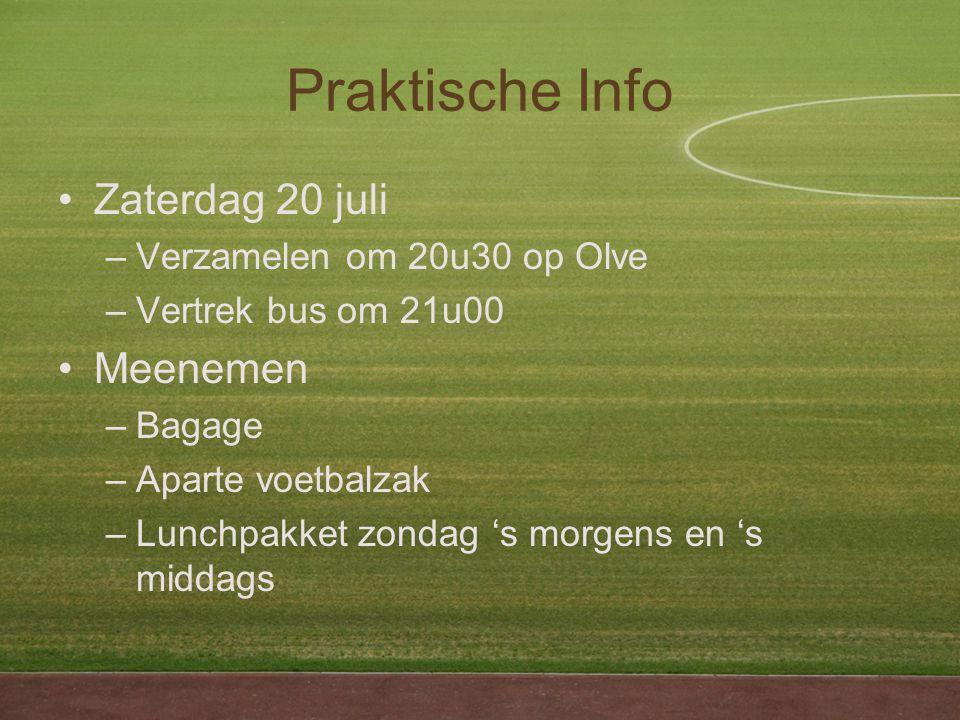 Praktische Info Zaterdag 20 juli –Verzamelen om 20u30 op Olve –Vertrek bus om 21u00 Meenemen –Bagage –Aparte voetbalzak –Lunchpakket zondag 's morgens en 's middags