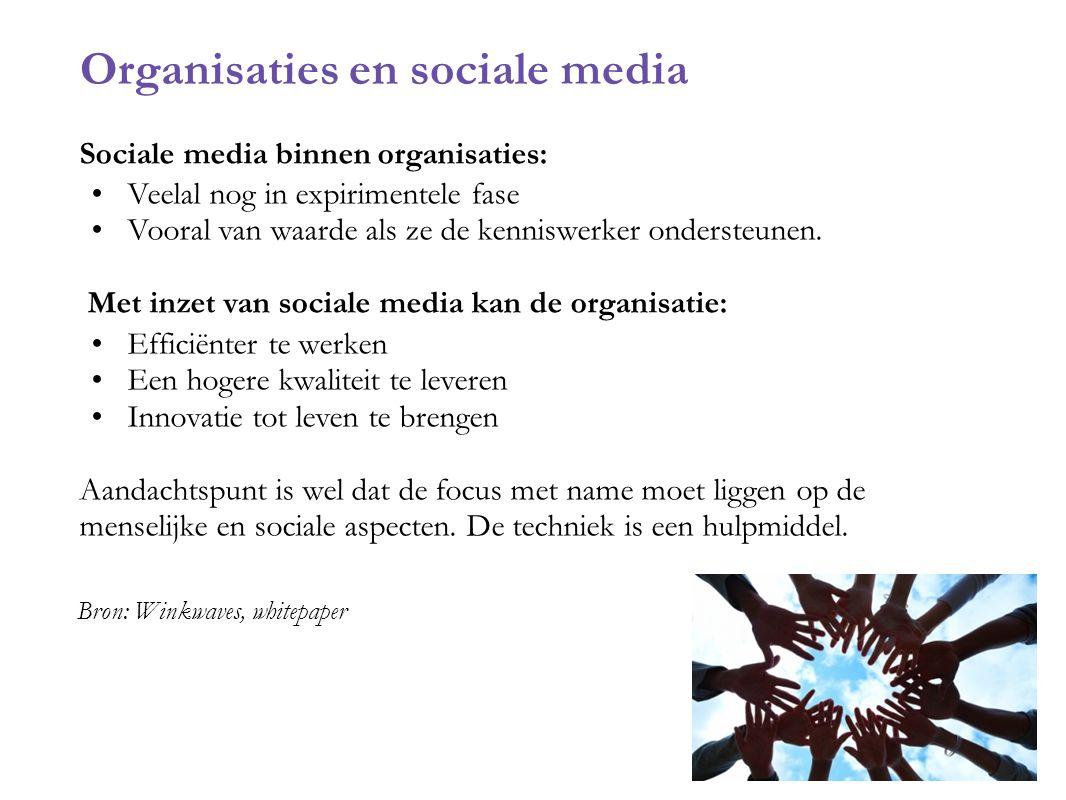 Sociale media binnen organisaties: Veelal nog in expirimentele fase Vooral van waarde als ze de kenniswerker ondersteunen. Met inzet van sociale media