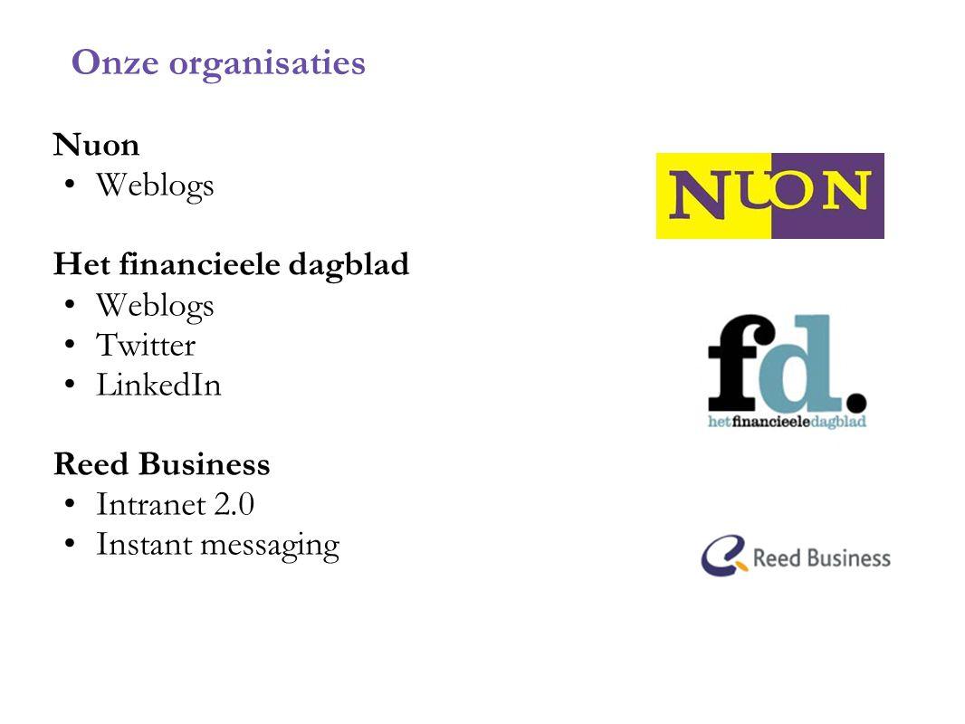 Onze organisaties Nuon Weblogs Het financieele dagblad Weblogs Twitter LinkedIn Reed Business Intranet 2.0 Instant messaging