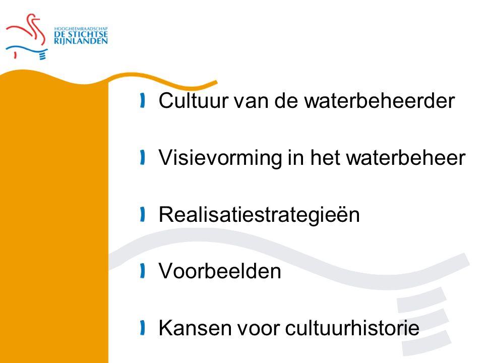 Cultuur van de waterbeheerder Visievorming in het waterbeheer Realisatiestrategieën Voorbeelden Kansen voor cultuurhistorie